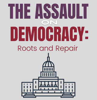 The Assault on Democracy: Roots and Repair